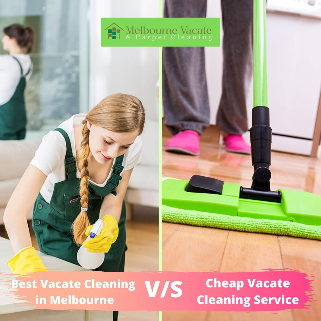 Best vacate cleaning in Melbourne Vs. cheap vacate cleaning service